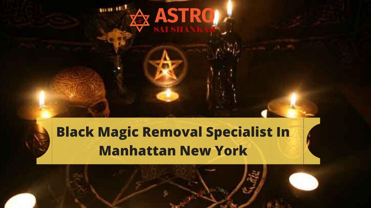 Black Magic Removal Specialist In Manhattan New York