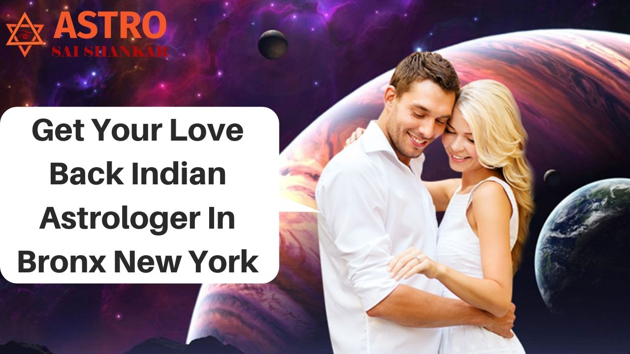 Get Your Love Back Indian Astrologer In Bronx New York