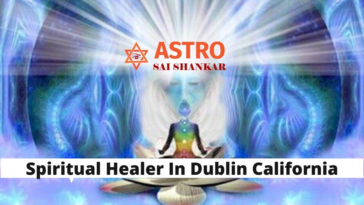 Spiritual Healer In Dublin California