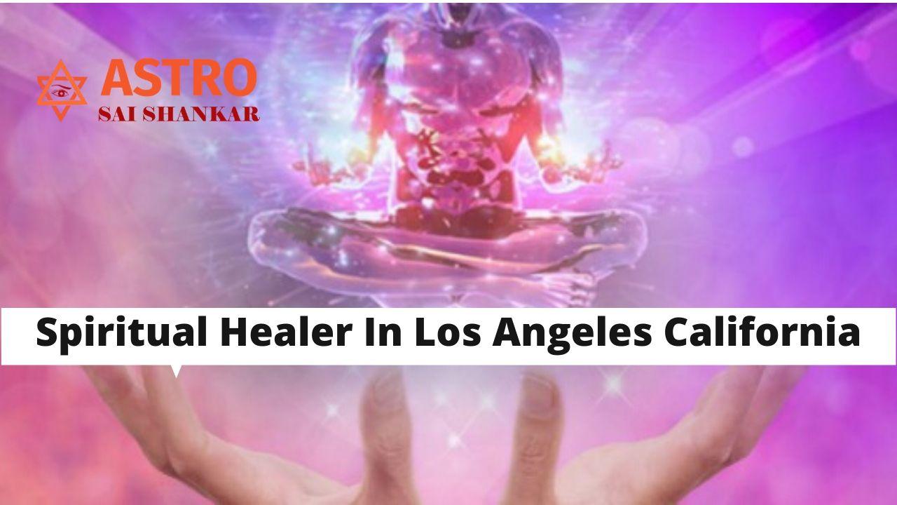 Spiritual Healer In Los Angeles California